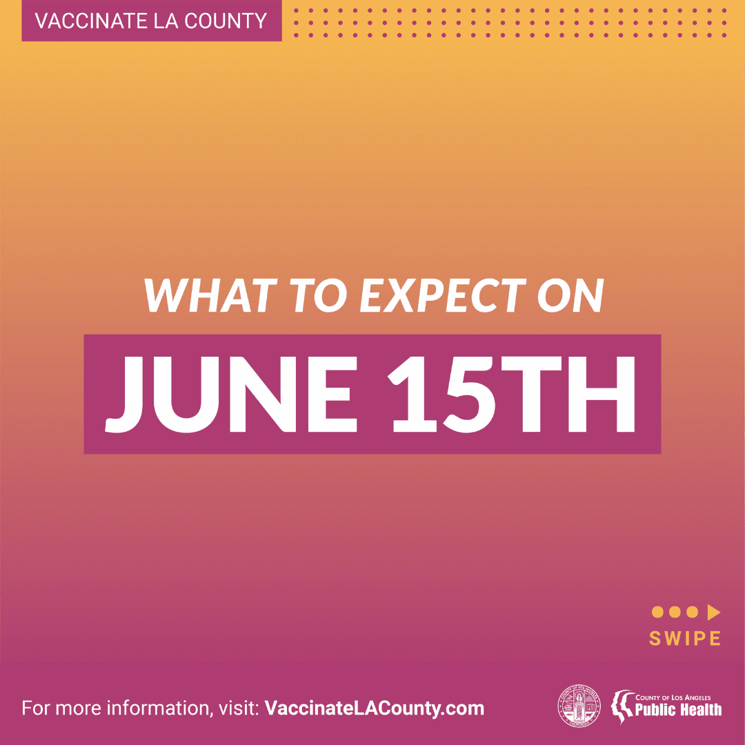 WHAT TO EXPECT ON JUNE 15TH  update from LA County DPH